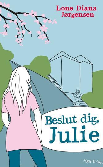 Lone Diana Jørgensen (f. 1947): Beslut dig, Julie
