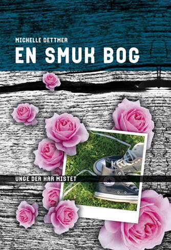 Michelle Dettmer: En smuk bog : unge der har mistet