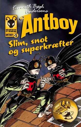 Kenneth Bøgh Andersen: Kenneth Bøgh Andersens Antboy - slim, snot og superkræfter