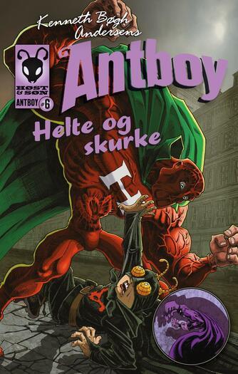 Kenneth Bøgh Andersen: Kenneth Bøgh Andersens Antboy - helte og skurke