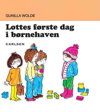 Gunilla Wolde: Lottes første dag i børnehaven