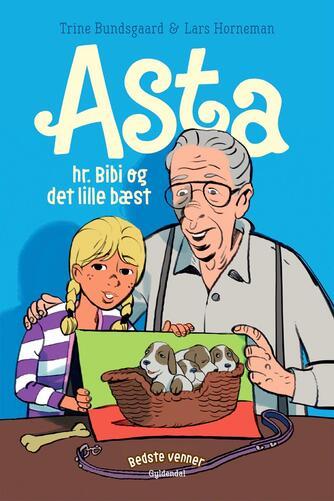 Trine Bundsgaard: Asta, hr. Bibi og det lille bæst