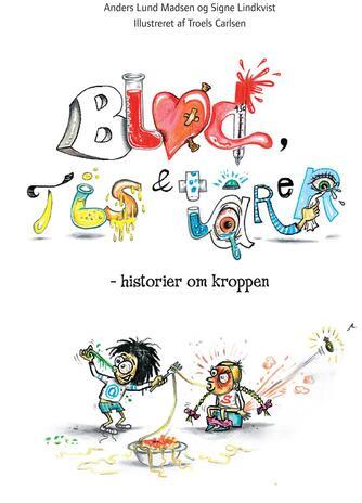 Anders Lund Madsen: Blod, tis & tårer : historier om kroppen