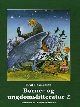Bent Rasmussen (f. 1941): Børne- og ungdomslitteratur. 2, Portrætter af 10 danske forfattere