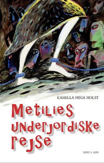 Kamilla Hega Holst: Metilies underjordiske rejse