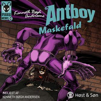 Kenneth Bøgh Andersen: Kenneth Bøgh Andersens Antboy - Maskefald