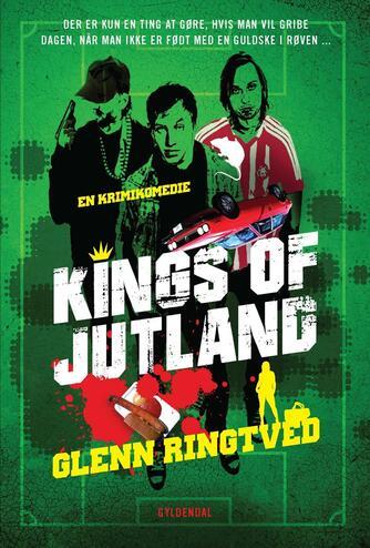 Glenn Ringtved: Kings of Jutland : en krimikomedie