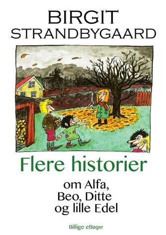 Birgit Strandbygaard: Flere historier om Alfa, Beo, Ditte og lille Edel