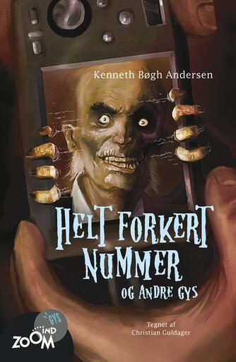 Kenneth Bøgh Andersen: Helt forkert nummer - og andre gys