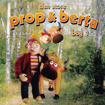 Bent Solhof: Den store Prop og Berta bog. 1