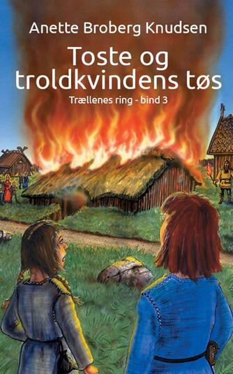 Anette Broberg Knudsen: Toste og troldkvindens tøs