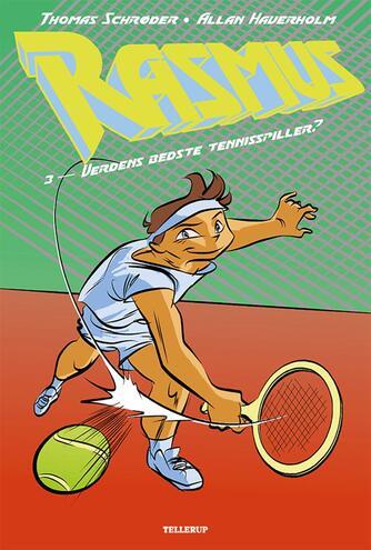 Thomas Schrøder: Rasmus. 3, Verdens bedste tennisspiller?