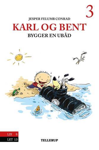 Jesper Felumb Conrad: Karl og Bent bygger en ubåd