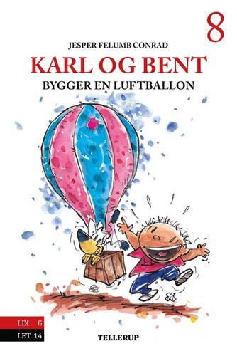 Jesper Felumb Conrad: Karl og Bent bygger en luftballon