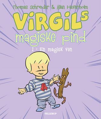 Thomas Schrøder: Virgils magiske pind. 1, En magisk ven