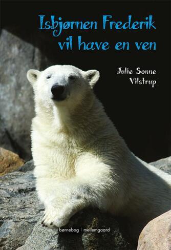 Julie Sonne Vilstrup: Isbjørnen Frederik vil have en ven