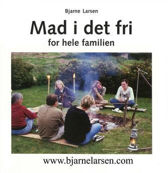 Bjarne Larsen (f. 1955-05-07): Mad i det fri for hele familien