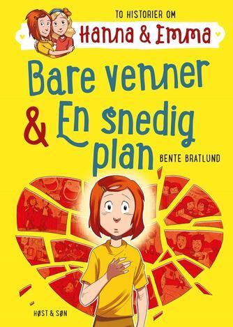 Bente Bratlund: Bare venner & En snedig plan