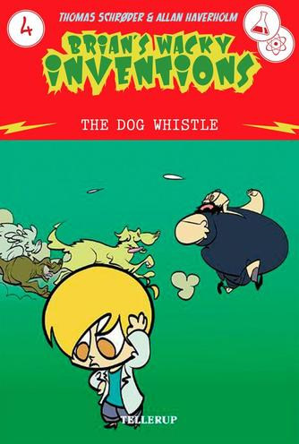 Thomas Schrøder: Brian's wacky inventions. 4, The dog whistle