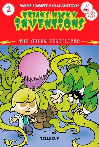 Thomas Schrøder: Brian's wacky inventions. 2, The super fertilizer