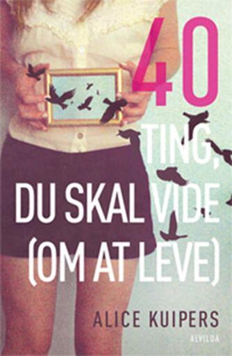 Alice Kuipers: 40 ting du skal vide (om at leve)