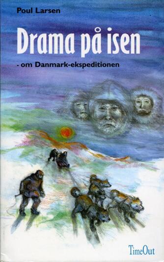 Poul Larsen (f. 1940): Drama på isen : om Danmark-ekspeditionen