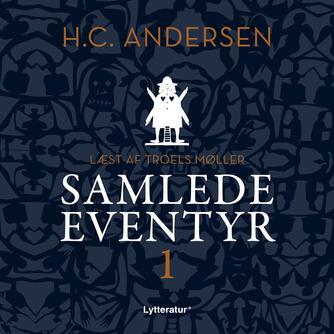 H. C. Andersen (f. 1805): H.C. Andersens samlede eventyr. 1 (Ved Troels Møller)