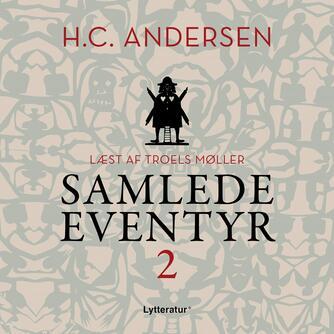 H. C. Andersen (f. 1805): H.C. Andersens samlede eventyr. 2 (Ved Troels Møller)