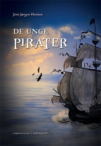 Jens Jørgen Hansen (f. 1961-01-10): De unge pirater : ungdomsroman