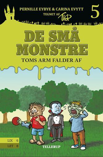 Pernille Eybye: De små monstre - Toms arm falder af