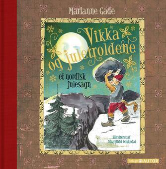 Marianne Gade: Vikka og juletroldene : et nordisk julesagn