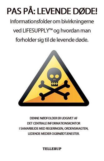 Dennis Jürgensen: Pas på - levende døde! : informationsfolder om bivirkningerne ved Lifesupply og hvordan man forholder sig til de levende døde