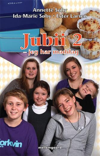 Annette Søby, Ida-Marie Søby, Ester Larsen: Jubii 2 - jeg har maddag : en nem kogebog for børn med opskrifter til det lette og sunde køkken