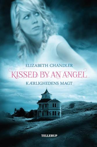 Elizabeth Chandler: Kissed by an angel - kærlighedens magt