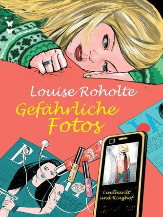 Louise Roholte: Gefährliche Fotos