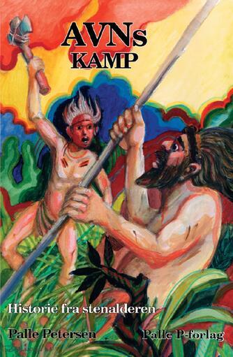 Palle Petersen (f. 1943): Avns kamp : historie fra stenalderen