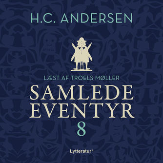 H. C. Andersen (f. 1805): H.C. Andersens samlede eventyr. 8 (Ved Troels Møller)
