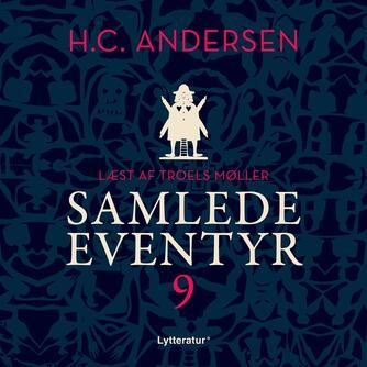 H. C. Andersen (f. 1805): H.C. Andersens samlede eventyr. 9 (Ved Troels Møller)