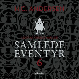 H. C. Andersen (f. 1805): H.C. Andersens samlede eventyr. 6 (Ved Troels Møller)