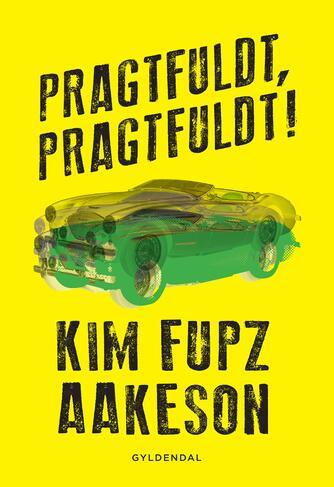 Kim Fupz Aakeson: Pragtfuldt, pragtfuldt