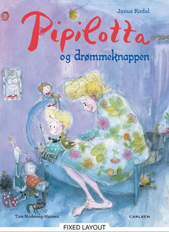 Janus Kodal, Tine Modeweg-Hansen: Pipilotta og drømmeknappen