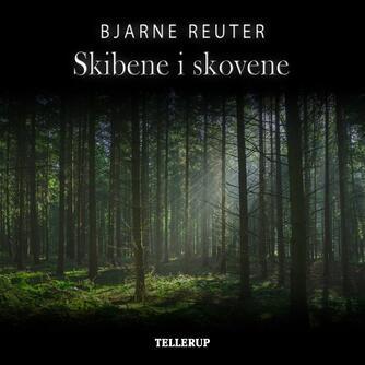 Bjarne Reuter: Skibene i skovene