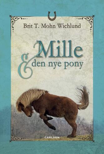 Brit T. Mohn Wichlund: Mille & den nye pony