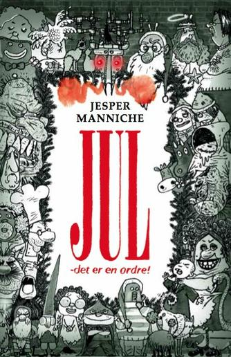 Jesper Manniche (f. 1982-03-28): Jul - det er en ordre! : 4 møgirriterende julefortællinger i 31 kapitler