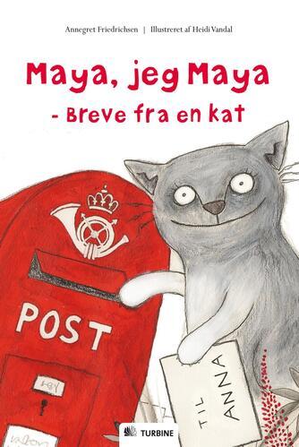 Annegret Friedrichsen: Maya, jeg Maya : breve fra en kat