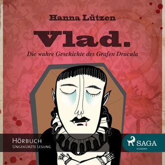 Hanna Lützen: Vlad : die wahre Geschichte des Grafen Dracula
