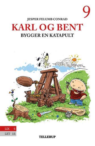 Jesper Felumb Conrad: Karl og Bent bygger en katapult