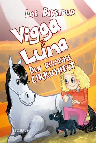 Lise Bidstrup: Vigga & Luna - den russiske cirkushest