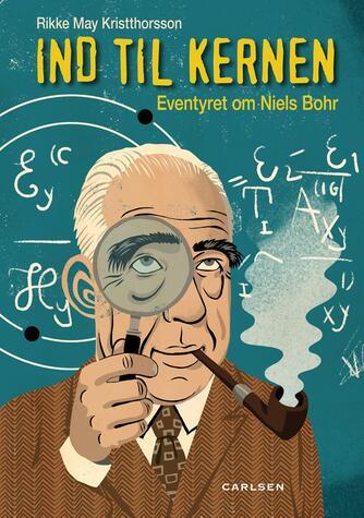 Rikke May Kristthorsson: Ind til kernen : eventyret om Niels Bohr