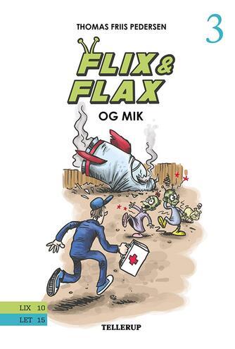 Thomas Friis Pedersen: Flix & Flax og Mik : en historie